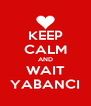 KEEP CALM AND WAIT YABANCI - Personalised Poster A4 size