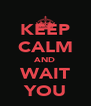 KEEP CALM AND WAIT YOU - Personalised Poster A4 size