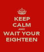 KEEP CALM AND WAIT YOUR EIGHTEEN - Personalised Poster A4 size