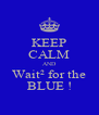KEEP CALM AND Wait² for the BLUE ! - Personalised Poster A4 size