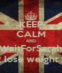 KEEP CALM AND WaitForSarah 2 lose weight :) - Personalised Poster A4 size