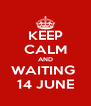 KEEP CALM AND WAITING  14 JUNE - Personalised Poster A4 size