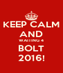 KEEP CALM AND WAITING 4 BOLT 2016! - Personalised Poster A4 size