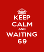 KEEP CALM AND WAITING 69 - Personalised Poster A4 size