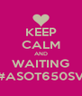 KEEP CALM AND WAITING #ASOT650SV - Personalised Poster A4 size