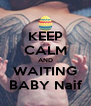 KEEP CALM AND WAITING BABY Naif - Personalised Poster A4 size