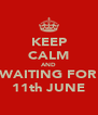 KEEP CALM AND WAITING FOR 11th JUNE - Personalised Poster A4 size