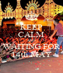 KEEP CALM AND WAITING FOR 14th MAY - Personalised Poster A4 size