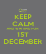 KEEP CALM AND WAITING FOR 1ST DECEMBER - Personalised Poster A4 size