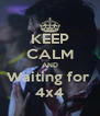 KEEP CALM AND Waiting for  4x4 - Personalised Poster A4 size