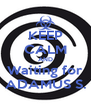 KEEP CALM AND Waiting for ADAMUS S. - Personalised Poster A4 size