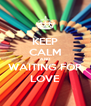 KEEP CALM AND WAITING FOR LOVE - Personalised Poster A4 size