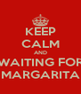 KEEP CALM AND WAITING FOR MARGARITA - Personalised Poster A4 size
