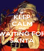 KEEP CALM AND WAITING FOR SANTA - Personalised Poster A4 size