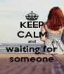 KEEP CALM and waiting for someone - Personalised Poster A4 size