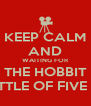 KEEP CALM AND WAITING FOR THE HOBBIT THE BATTLE OF FIVE ARMIES - Personalised Poster A4 size