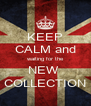 KEEP CALM and waiting for the NEW  COLLECTION - Personalised Poster A4 size