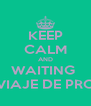 KEEP CALM AND WAITING  FOR THE VIAJE DE PROMOCION - Personalised Poster A4 size