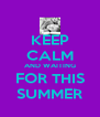 KEEP CALM AND WAITING FOR THIS SUMMER - Personalised Poster A4 size