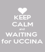 KEEP CALM and  WAITING  for UCCINA - Personalised Poster A4 size
