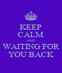KEEP CALM AND WAITING FOR YOU BACK - Personalised Poster A4 size