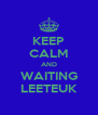KEEP CALM AND WAITING LEETEUK - Personalised Poster A4 size