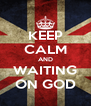 KEEP CALM AND WAITING ON GOD - Personalised Poster A4 size