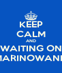 KEEP CALM AND WAITING ON MARINOWANIE - Personalised Poster A4 size