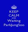 KEEP CALM AND Waiting ParkJungSoo - Personalised Poster A4 size