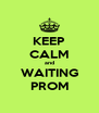 KEEP CALM and WAITING PROM - Personalised Poster A4 size