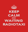 KEEP CALM AND WAITING RADIOTAXI - Personalised Poster A4 size
