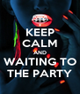 KEEP CALM AND WAITING TO THE PARTY - Personalised Poster A4 size