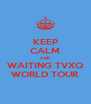 KEEP CALM AND WAITING TVXQ WORLD TOUR - Personalised Poster A4 size