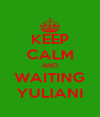 KEEP CALM AND WAITING YULIANI - Personalised Poster A4 size