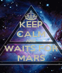 KEEP CALM AND WAITS FOR MARS - Personalised Poster A4 size