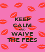 KEEP CALM AND WAIVE THE FEES - Personalised Poster A4 size