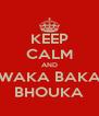 KEEP CALM AND WAKA BAKA BHOUKA - Personalised Poster A4 size