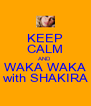 KEEP CALM AND WAKA WAKA with SHAKIRA - Personalised Poster A4 size