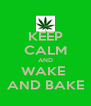 KEEP CALM AND WAKE  AND BAKE - Personalised Poster A4 size