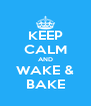 KEEP CALM AND WAKE & BAKE - Personalised Poster A4 size