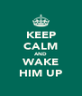 KEEP CALM AND WAKE HIM UP - Personalised Poster A4 size