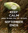 KEEP CALM AND WAKE ME UP WHEN SEPTEMBER ENDS - Personalised Poster A4 size