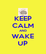 KEEP CALM AND WAKE UP - Personalised Poster A4 size