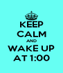 KEEP CALM AND WAKE UP AT 1:00 - Personalised Poster A4 size