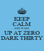 KEEP CALM AND WAKE UP AT ZERO DARK THIRTY - Personalised Poster A4 size
