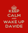 KEEP CALM AND WAKE UP DAVIDE - Personalised Poster A4 size