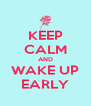 KEEP CALM AND WAKE UP EARLY - Personalised Poster A4 size