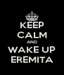 KEEP CALM AND WAKE UP EREMITA - Personalised Poster A4 size