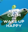 KEEP CALM AND WAKE UP HAPPY - Personalised Poster A4 size