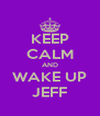 KEEP CALM AND WAKE UP JEFF - Personalised Poster A4 size
